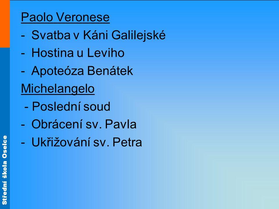 Střední škola Oselce Paolo Veronese -Svatba v Káni Galilejské -Hostina u Leviho -Apoteóza Benátek Michelangelo - Poslední soud -Obrácení sv. Pavla -Uk