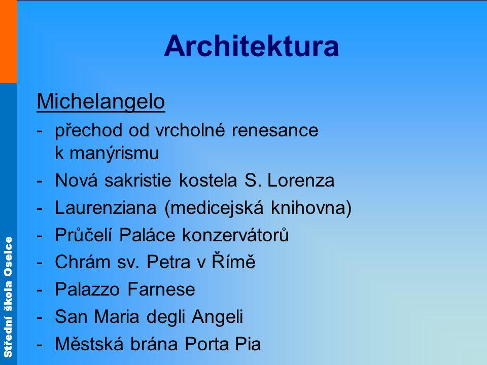 Střední škola Oselce Architektura Michelangelo -přechod od vrcholné renesance k manýrismu -Nová sakristie kostela S. Lorenza -Laurenziana (medicejská
