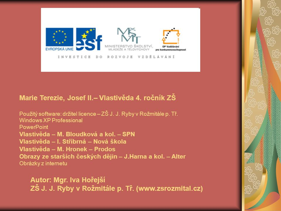 Marie Terezie, Josef II.– Vlastivěda 4. ročník ZŠ Použitý software: držitel licence – ZŠ J. J. Ryby v Rožmitále p. Tř. Windows XP Professional PowerPo