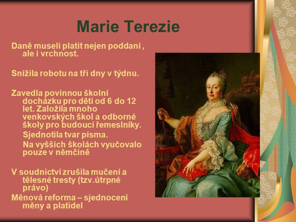 Marie Terezie Daně museli platit nejen poddaní, ale i vrchnost. Snížila robotu na tři dny v týdnu. Zavedla povinnou školní docházku pro děti od 6 do 1