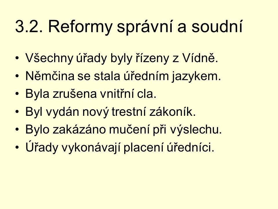 3.2. Reformy správní a soudní Všechny úřady byly řízeny z Vídně. Němčina se stala úředním jazykem. Byla zrušena vnitřní cla. Byl vydán nový trestní zá