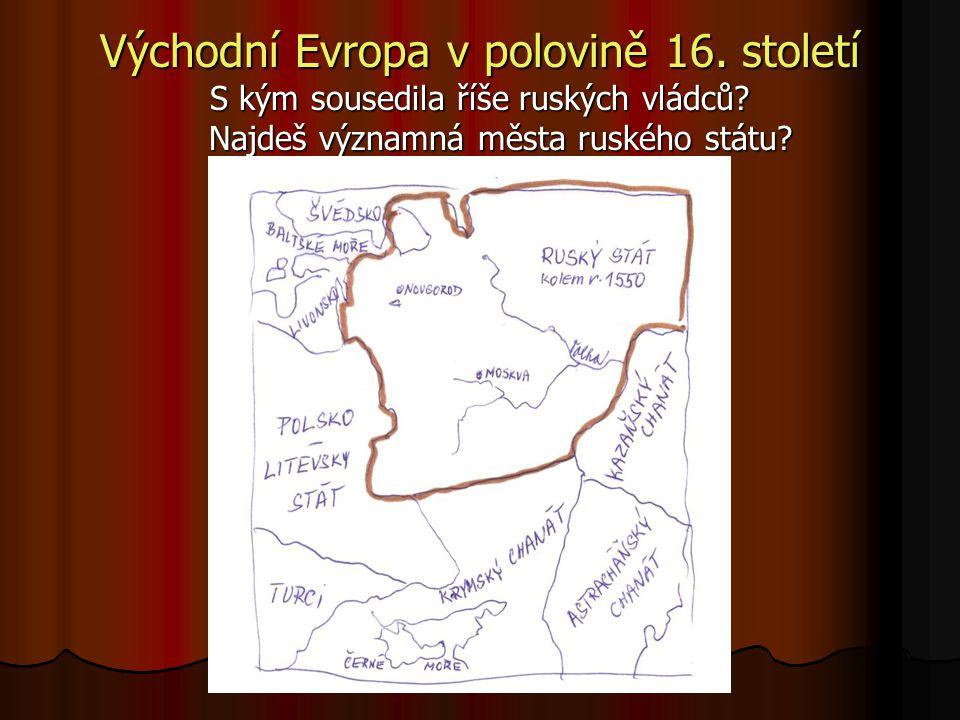 Východní Evropa v polovině 16. století S kým sousedila říše ruských vládců? Najdeš významná města ruského státu?