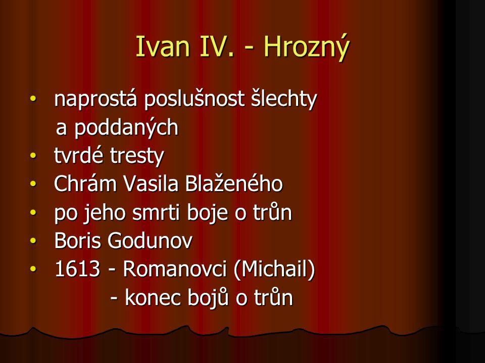 Ivan IV. - Hrozný naprostá poslušnost šlechty naprostá poslušnost šlechty a poddaných a poddaných tvrdé tresty tvrdé tresty Chrám Vasila Blaženého Chr