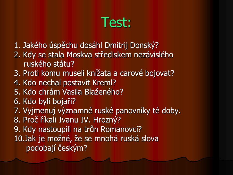 Test: 1. Jakého úspěchu dosáhl Dmitrij Donský? 2. Kdy se stala Moskva střediskem nezávislého ruského státu? ruského státu? 3. Proti komu museli knížat