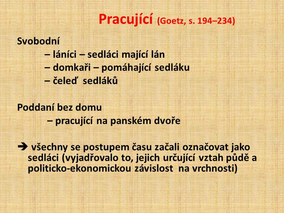 Pracující (Goetz, s. 194–234) Svobodní – láníci – sedláci mající lán – domkaři – pomáhající sedláku – čeleď sedláků Poddaní bez domu – pracující na pa