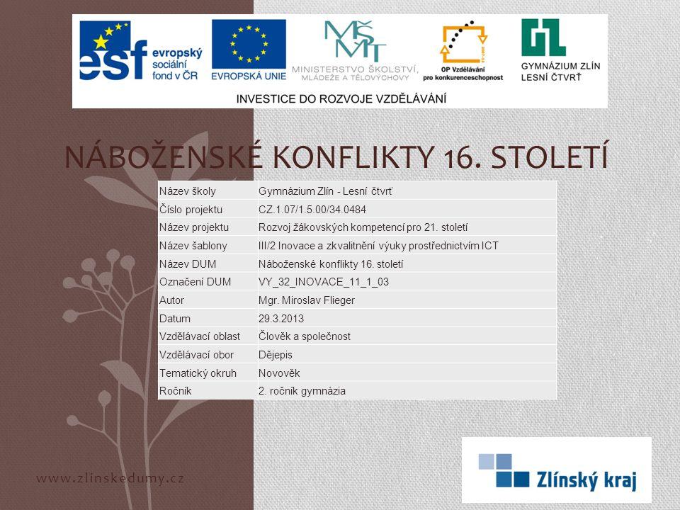 www.zlinskedumy.cz NÁBOŽENSKÉ KONFLIKTY 16. STOLETÍ Název školyGymnázium Zlín - Lesní čtvrť Číslo projektuCZ.1.07/1.5.00/34.0484 Název projektuRozvoj