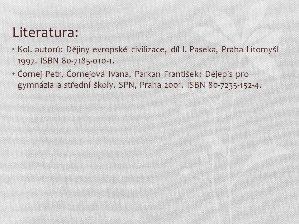 Literatura: Kol. autorů: Dějiny evropské civilizace, díl I. Paseka, Praha Litomyšl 1997. ISBN 80-7185-010-1. Čornej Petr, Čornejová Ivana, Parkan Fran