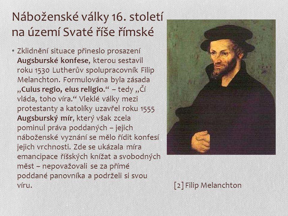 Náboženské války 16. století na území Svaté říše římské Zklidnění situace přineslo prosazení Augsburské konfese, kterou sestavil roku 1530 Lutherův sp