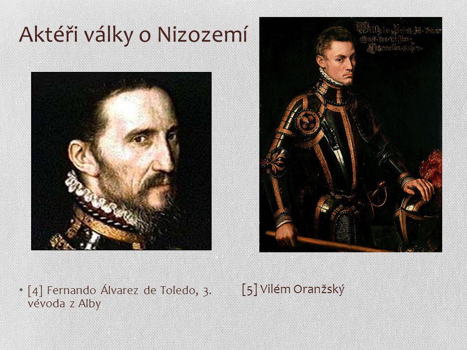 Aktéři války o Nizozemí [4] Fernando Álvarez de Toledo, 3. vévoda z Alby [5] Vilém Oranžský