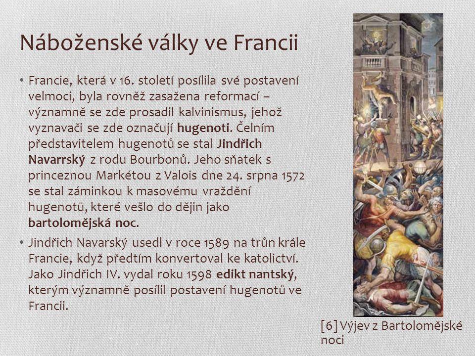 Náboženské války ve Francii Francie, která v 16. století posílila své postavení velmoci, byla rovněž zasažena reformací – významně se zde prosadil kal