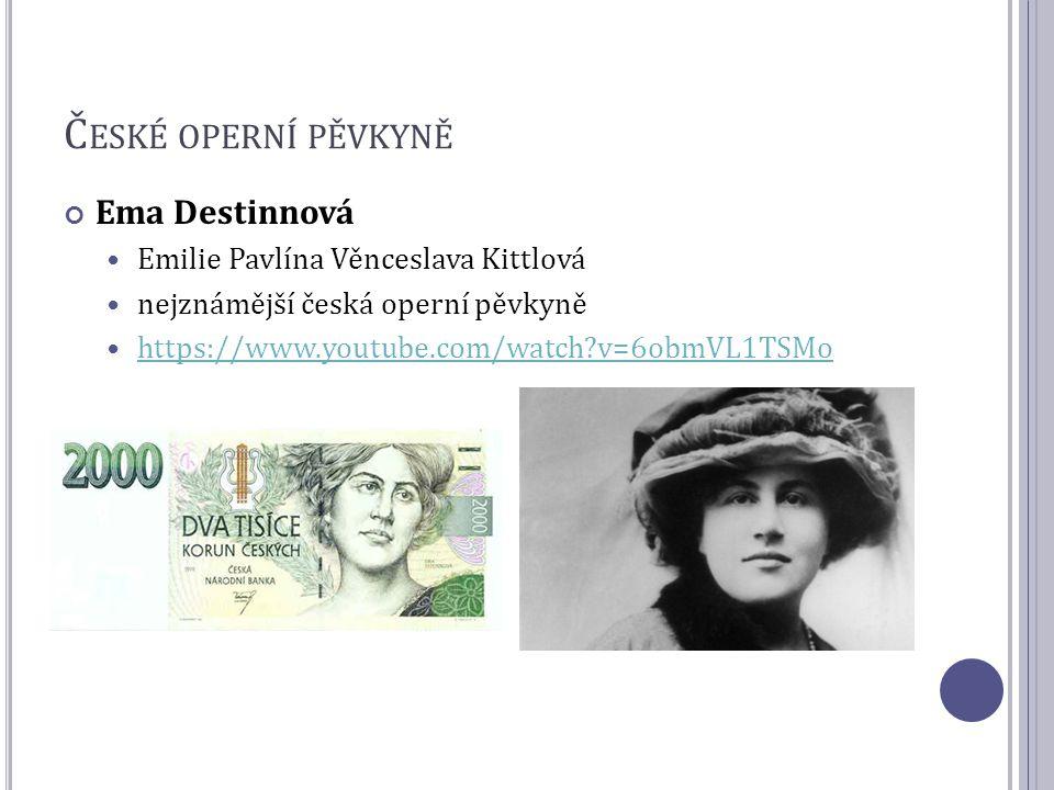 Č ESKÉ OPERNÍ PĚVKYNĚ Ema Destinnová Emilie Pavlína Věnceslava Kittlová nejznámější česká operní pěvkyně https://www.youtube.com/watch?v=6obmVL1TSMo