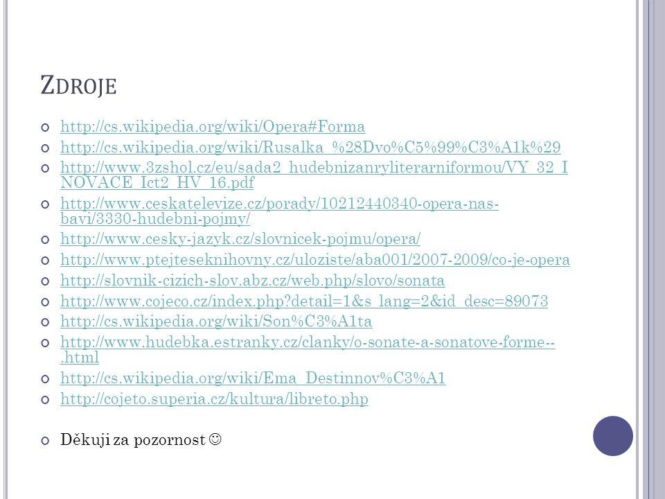 Z DROJE http://cs.wikipedia.org/wiki/Opera#Forma http://cs.wikipedia.org/wiki/Rusalka_%28Dvo%C5%99%C3%A1k%29 http://www.3zshol.cz/eu/sada2_hudebnizanr