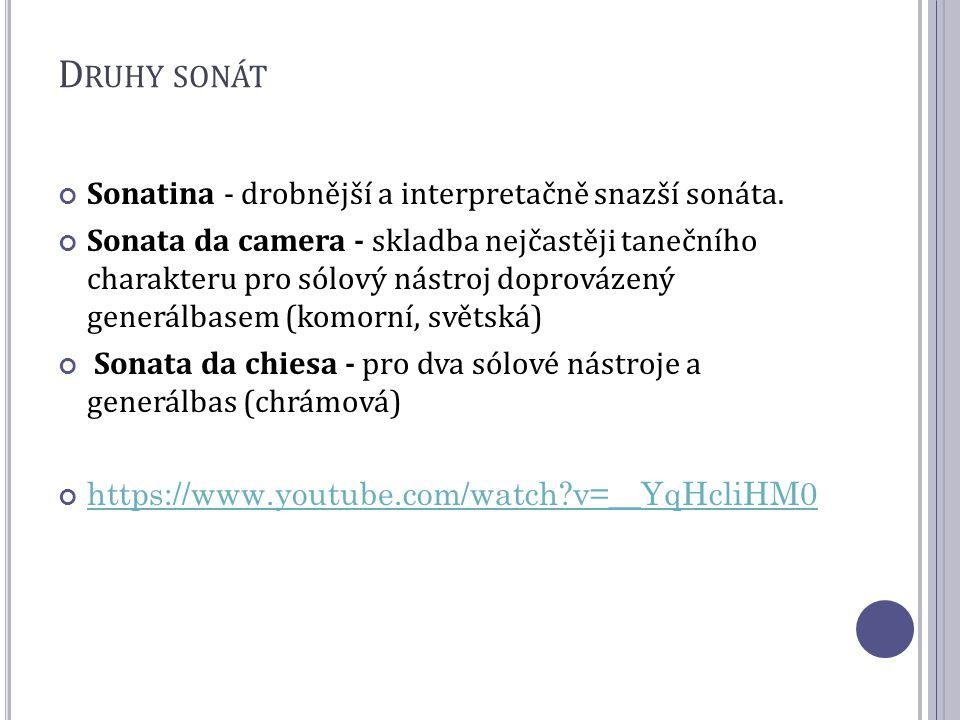 D RUHY SONÁT Sonatina - drobnější a interpretačně snazší sonáta. Sonata da camera - skladba nejčastěji tanečního charakteru pro sólový nástroj doprová