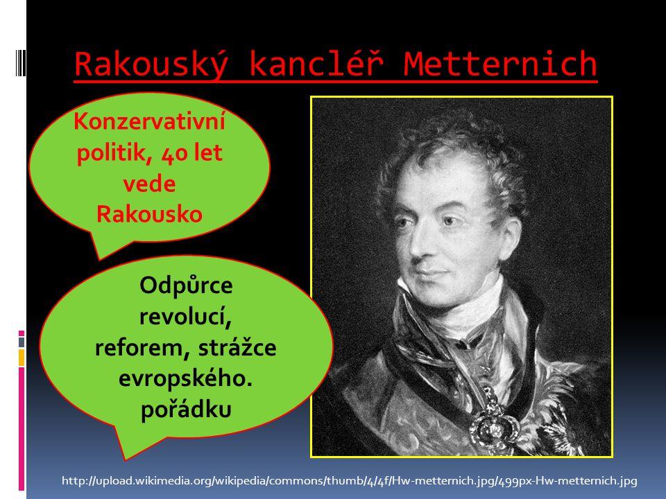 Rakouský kancléř Metternich http://upload.wikimedia.org/wikipedia/commons/thumb/4/4f/Hw-metternich.jpg/499px-Hw-metternich.jpg Konzervativní politik,