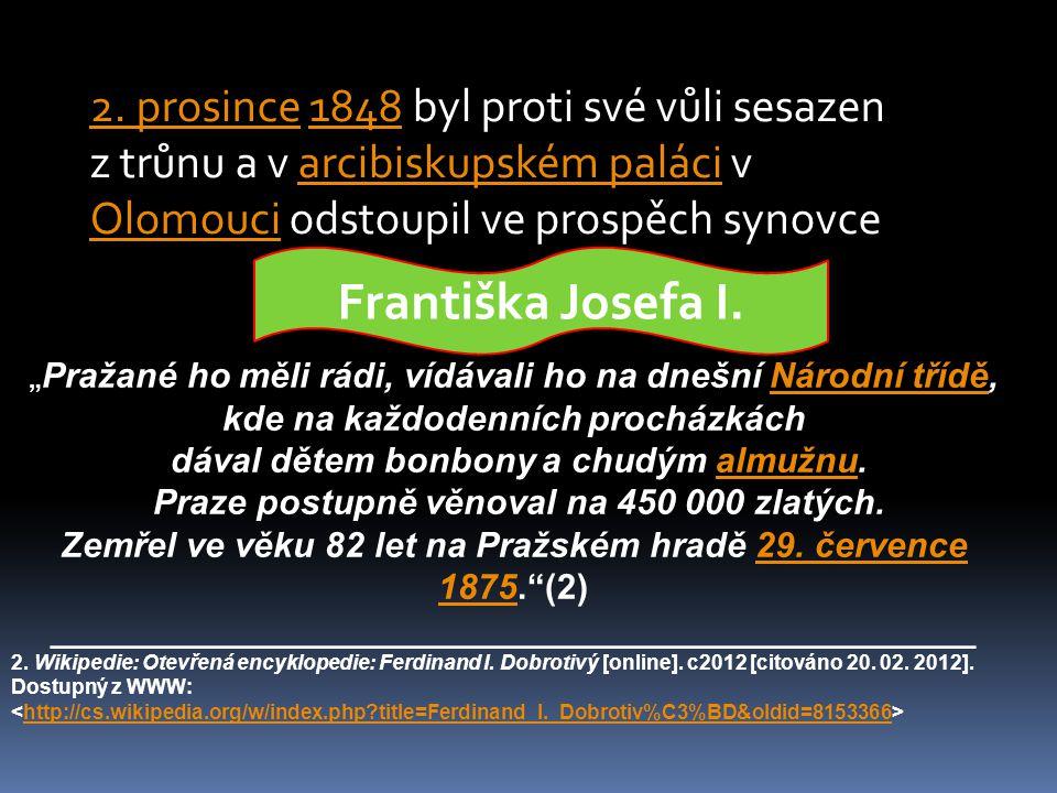2. prosince2. prosince 1848 byl proti své vůli sesazen z trůnu a v arcibiskupském paláci v Olomouci odstoupil ve prospěch synovce1848arcibiskupském pa