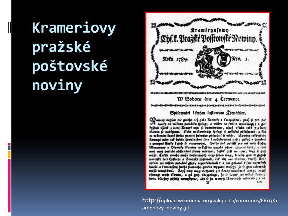 Krameriovy pražské poštovské noviny http:// upload.wikimedia.org/wikipedia/commons/6/61/Kr ameriovy_noviny.gif
