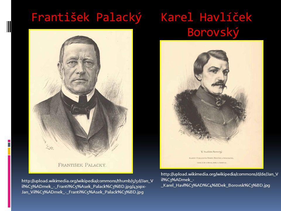 František Palacký Karel Havlíček Borovský http://upload.wikimedia.org/wikipedia/commons/thumb/5/5d/Jan_V il%C3%ADmek_-_Franti%C5%A1ek_Palack%C3%BD.jpg