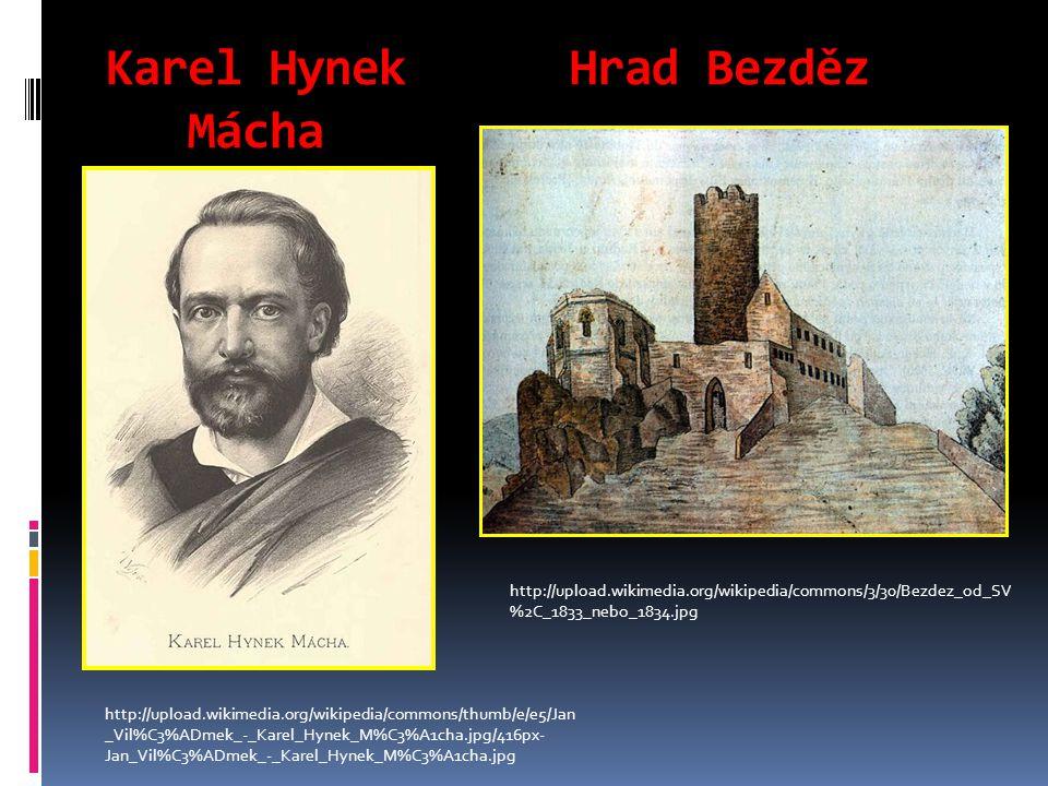 Karel Hynek Hrad Bezděz Mácha http://upload.wikimedia.org/wikipedia/commons/thumb/e/e5/Jan _Vil%C3%ADmek_-_Karel_Hynek_M%C3%A1cha.jpg/416px- Jan_Vil%C