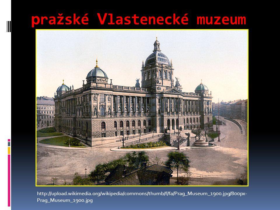 p ražské V lastenecké muzeum http://upload.wikimedia.org/wikipedia/commons/thumb/f/fa/Prag_Museum_1900.jpg/800px- Prag_Museum_1900.jpg