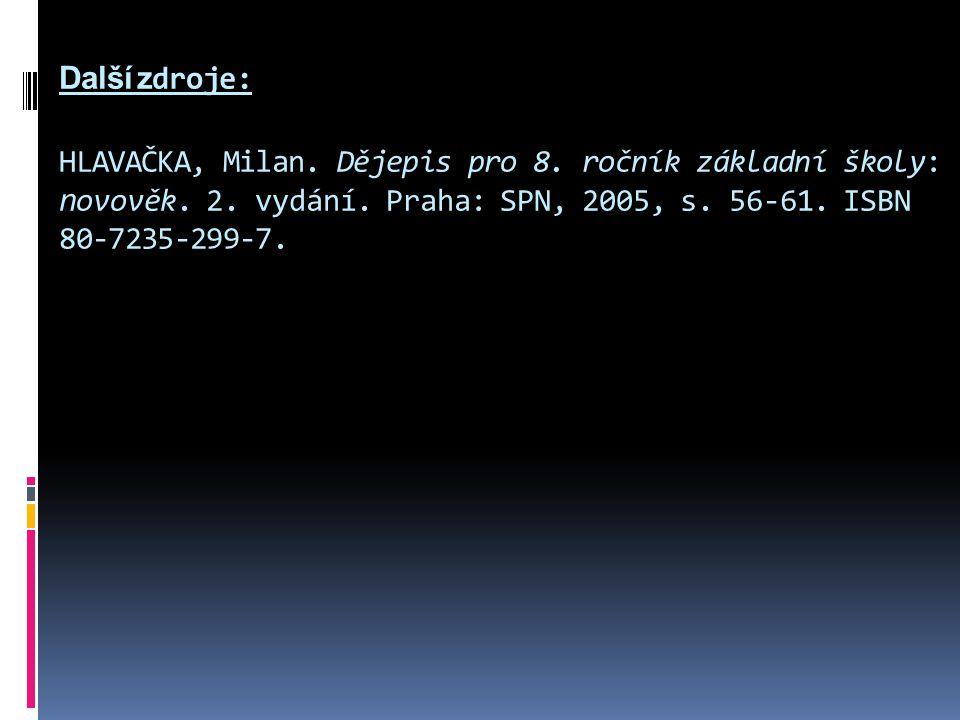 Další z droje: HLAVAČKA, Milan. Dějepis pro 8. ročník základní školy: n ovověk. 2. vydání. Praha: SPN, 2005, s. 56-61. ISBN 80-7235-299-7.