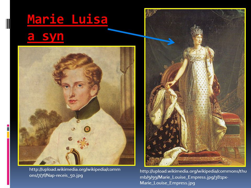 Marie Luisa a syn http://upload.wikimedia.org/wikipedia/commons/thu mb/9/99/Marie_Louise_Empress.jpg/381px- Marie_Louise_Empress.jpg http://upload.wik