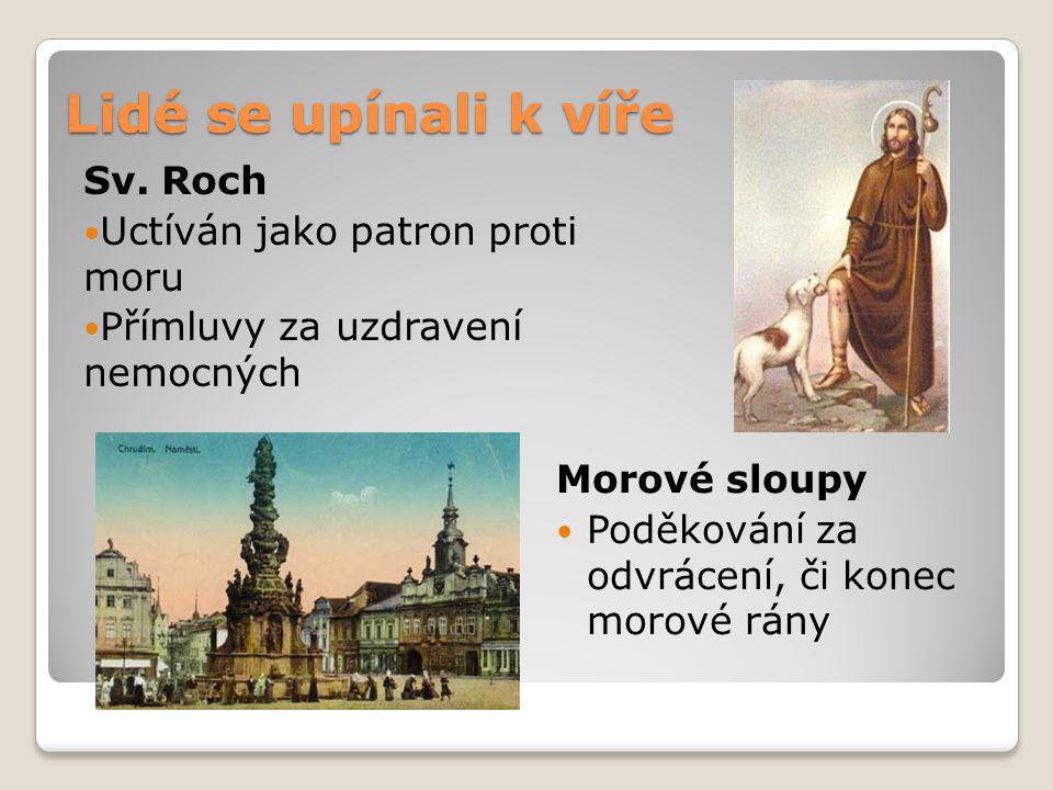 Lidé se upínali k víře Sv. Roch Uctíván jako patron proti moru Přímluvy za uzdravení nemocných Morové sloupy Poděkování za odvrácení, či konec morové
