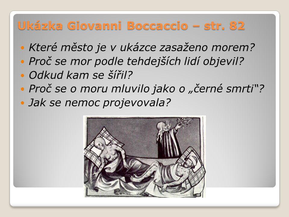 Ukázka Giovanni Boccaccio – str. 82 Které město je v ukázce zasaženo morem? Proč se mor podle tehdejších lidí objevil? Odkud kam se šířil? Proč se o m