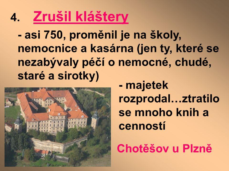 4. Zrušil kláštery - asi 750, proměnil je na školy, nemocnice a kasárna (jen ty, které se nezabývaly péčí o nemocné, chudé, staré a sirotky) - majetek