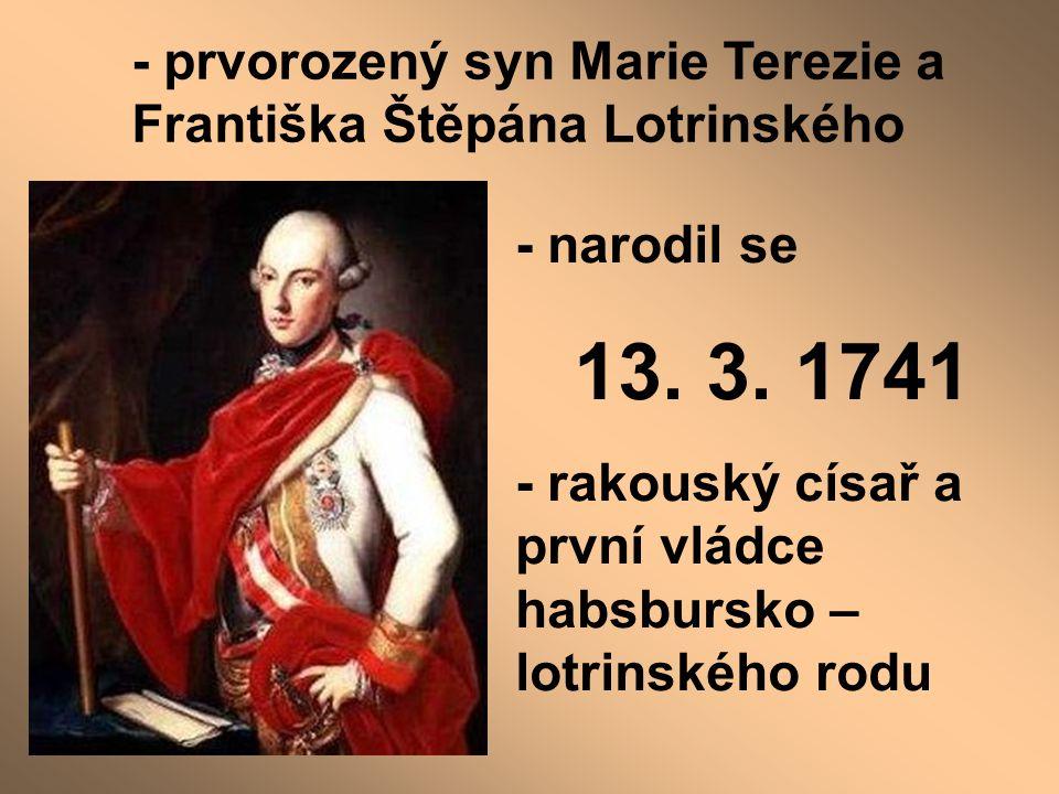 - prvorozený syn Marie Terezie a Františka Štěpána Lotrinského - narodil se 13. 3. 1741 - rakouský císař a první vládce habsbursko – lotrinského rodu