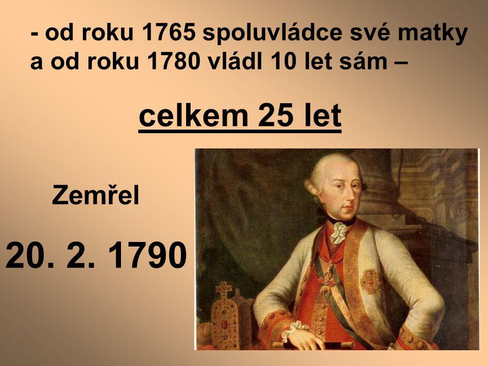 - od roku 1765 spoluvládce své matky a od roku 1780 vládl 10 let sám – celkem 25 let Zemřel 20. 2. 1790