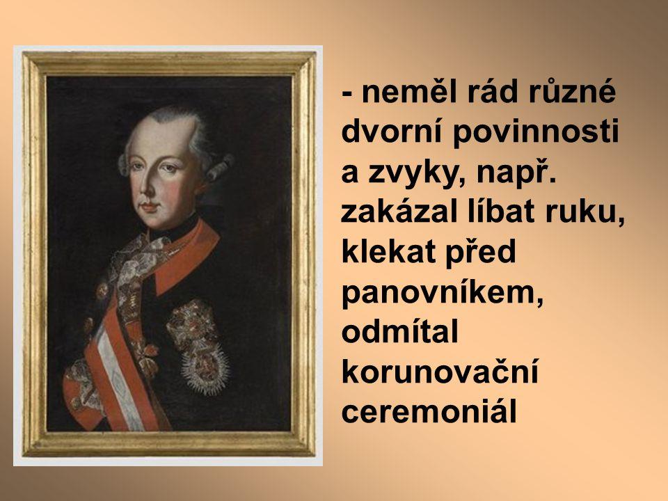 - neměl rád různé dvorní povinnosti a zvyky, např. zakázal líbat ruku, klekat před panovníkem, odmítal korunovační ceremoniál