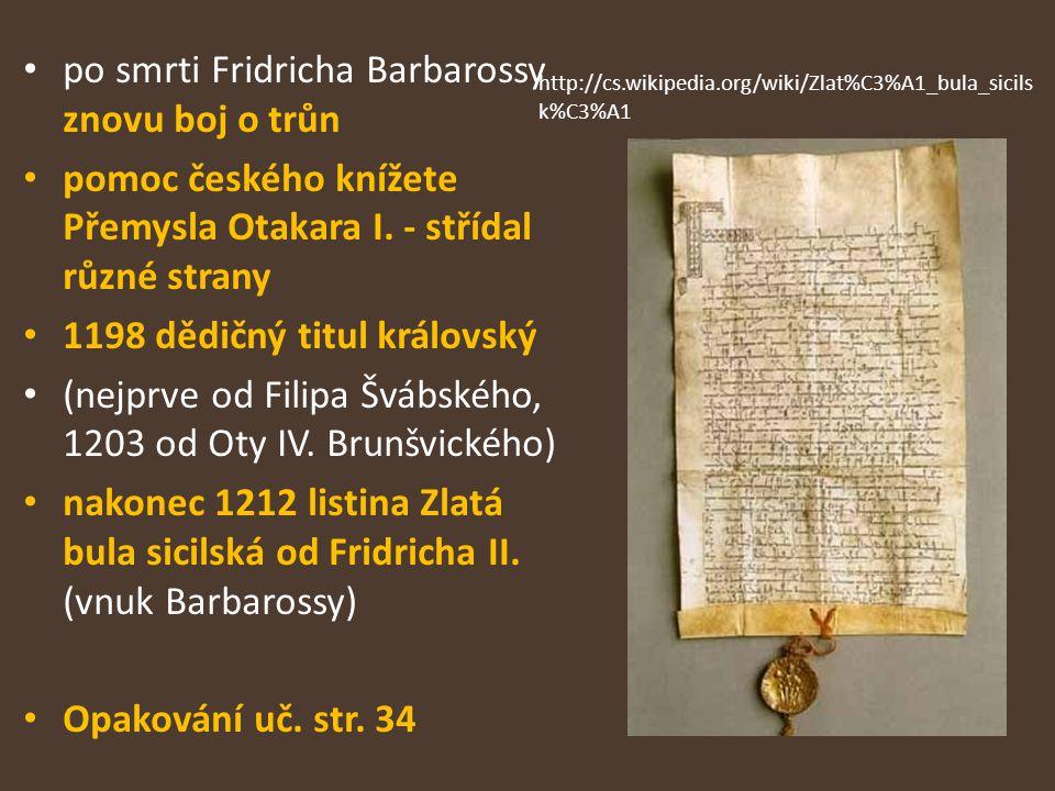 po smrti Fridricha Barbarossy znovu boj o trůn pomoc českého knížete Přemysla Otakara I. - střídal různé strany 1198 dědičný titul královský (nejprve