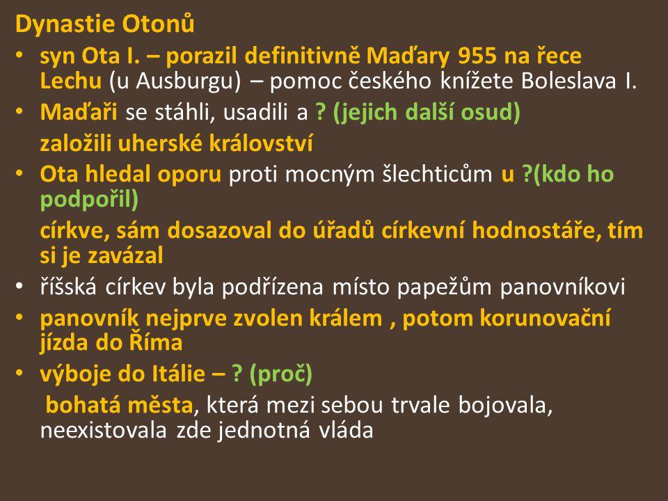 Dynastie Otonů syn Ota I. – porazil definitivně Maďary 955 na řece Lechu (u Ausburgu) – pomoc českého knížete Boleslava I. Maďaři se stáhli, usadili a