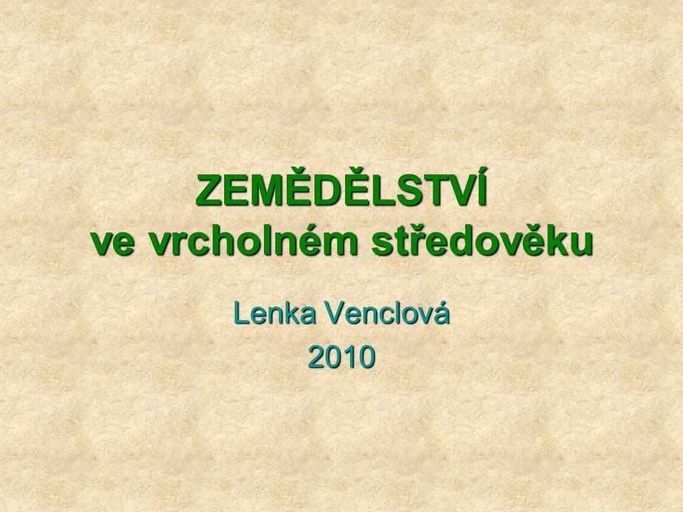 ZEMĚDĚLSTVÍ ve vrcholném středověku Lenka Venclová 2010