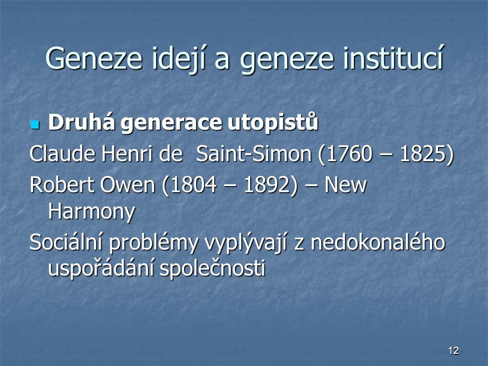 12 Geneze idejí a geneze institucí Druhá generace utopistů Druhá generace utopistů Claude Henri de Saint-Simon (1760 – 1825) Robert Owen (1804 – 1892)