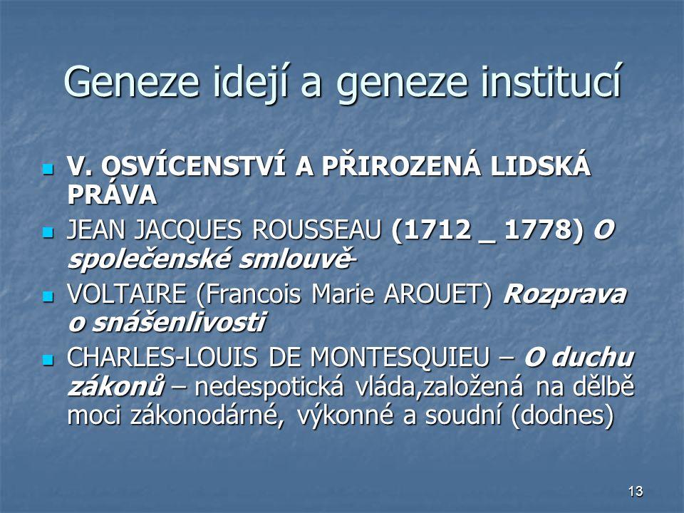 13 Geneze idejí a geneze institucí V. OSVÍCENSTVÍ A PŘIROZENÁ LIDSKÁ PRÁVA V. OSVÍCENSTVÍ A PŘIROZENÁ LIDSKÁ PRÁVA JEAN JACQUES ROUSSEAU (1712 _ 1778)