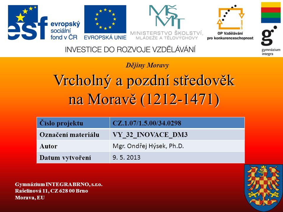 Vrcholný a pozdní středověk na Moravě (1212-1471) Číslo projektuCZ.1.07/1.5.00/34.0298 Označení materiáluVY_32_INOVACE_DM3 Autor Mgr. Ondřej Hýsek, Ph