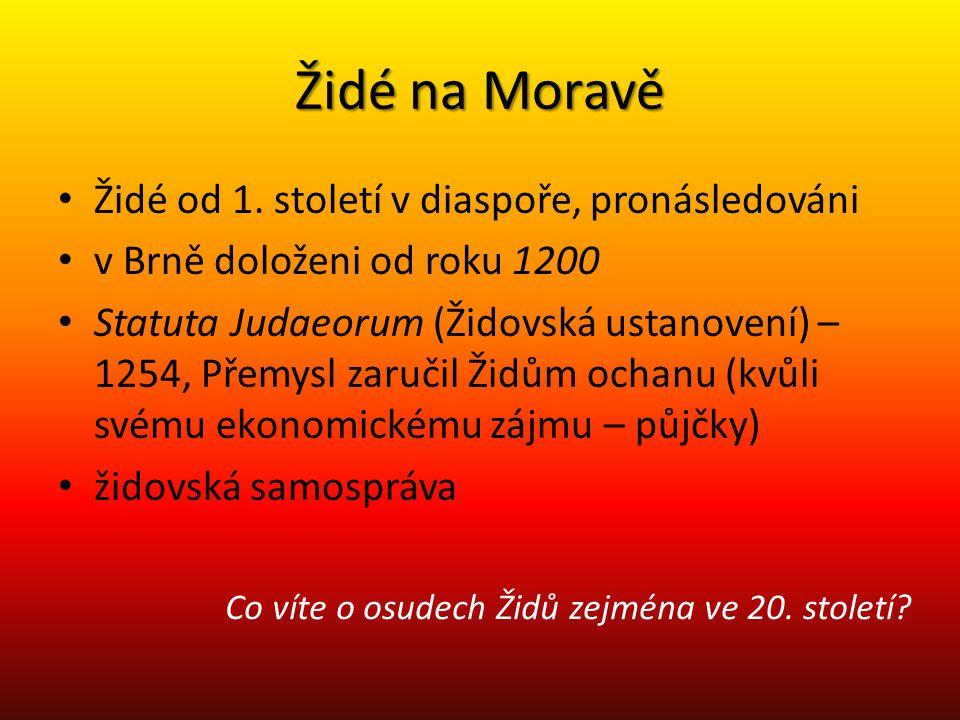 Židé na Moravě Židé od 1. století v diaspoře, pronásledováni v Brně doloženi od roku 1200 Statuta Judaeorum (Židovská ustanovení) – 1254, Přemysl zaru