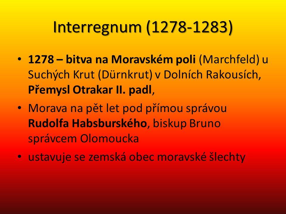 Interregnum (1278-1283) 1278 – bitva na Moravském poli (Marchfeld) u Suchých Krut (Dürnkrut) v Dolních Rakousích, Přemysl Otrakar II. padl, Morava na