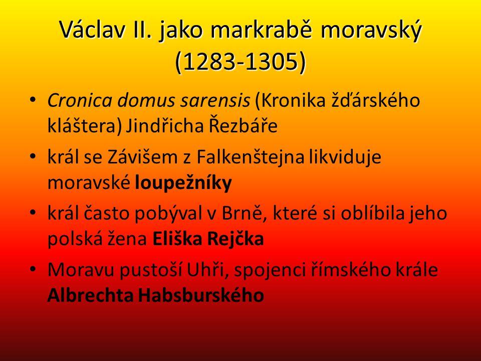 Václav II. jako markrabě moravský (1283-1305) Cronica domus sarensis (Kronika žďárského kláštera) Jindřicha Řezbáře král se Závišem z Falkenštejna lik
