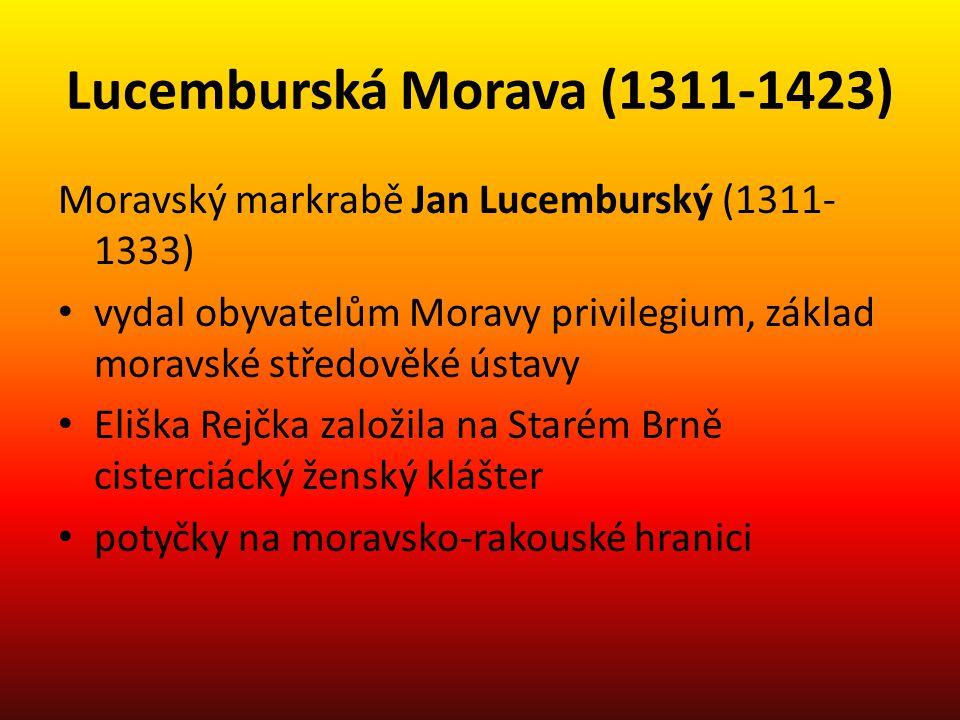 Lucemburská Morava (1311-1423) Moravský markrabě Jan Lucemburský (1311- 1333) vydal obyvatelům Moravy privilegium, základ moravské středověké ústavy E