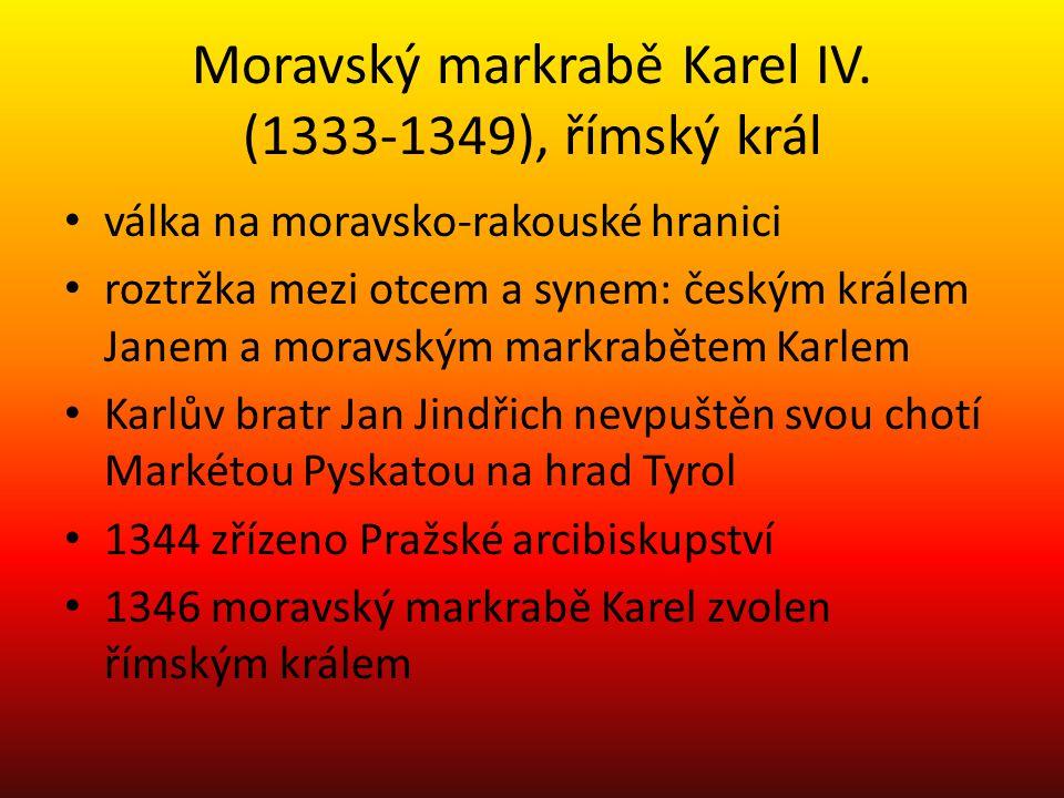 Moravský markrabě Karel IV. (1333-1349), římský král válka na moravsko-rakouské hranici roztržka mezi otcem a synem: českým králem Janem a moravským m