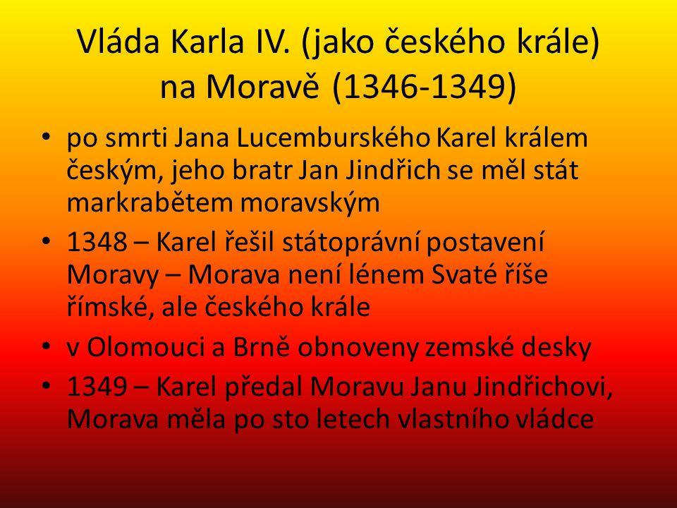 Vláda Karla IV. (jako českého krále) na Moravě (1346-1349) po smrti Jana Lucemburského Karel králem českým, jeho bratr Jan Jindřich se měl stát markra