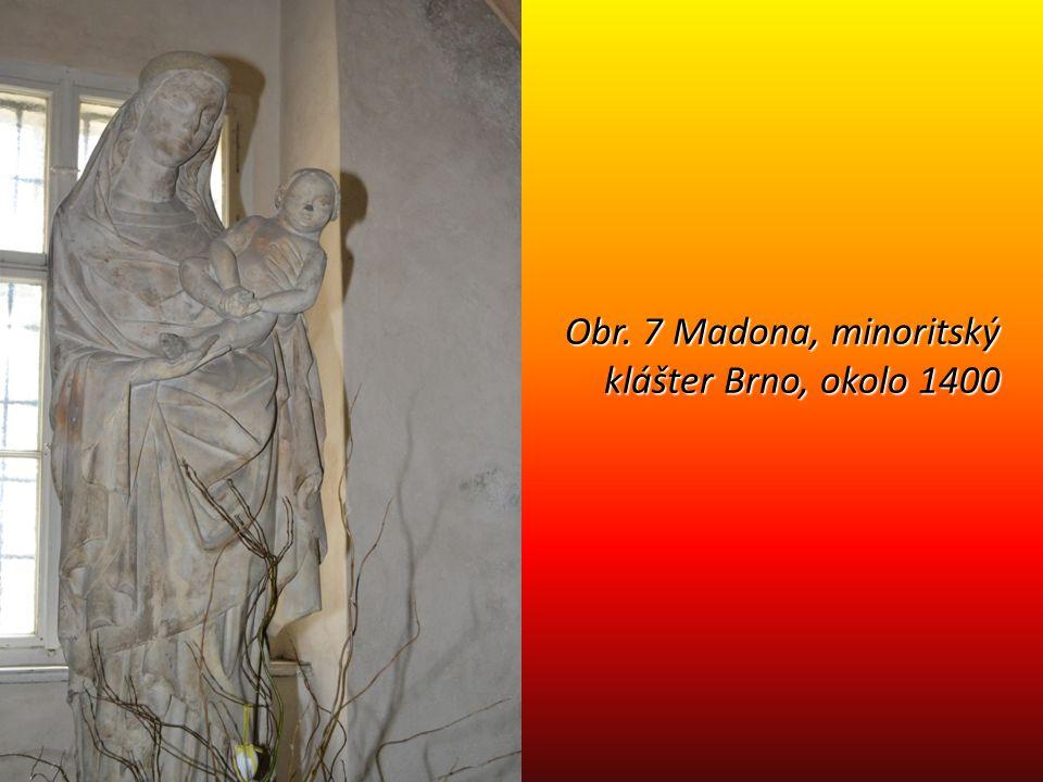 Obr. 7 Madona, minoritský klášter Brno, okolo 1400