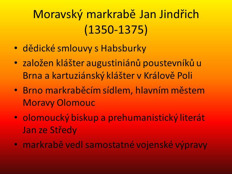 Moravský markrabě Jan Jindřich (1350-1375) dědické smlouvy s Habsburky založen klášter augustiniánů poustevníků u Brna a kartuziánský klášter v Králov