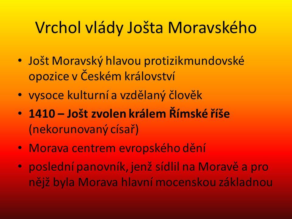 Vrchol vlády Jošta Moravského Jošt Moravský hlavou protizikmundovské opozice v Českém království vysoce kulturní a vzdělaný člověk 1410 – Jošt zvolen