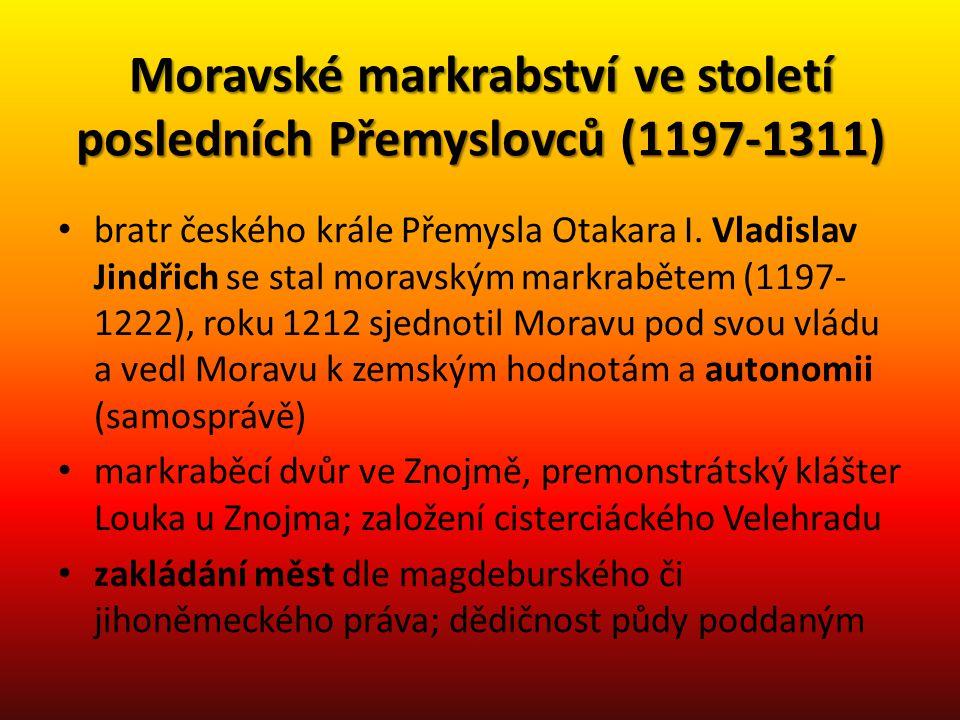 Moravské markrabství ve století posledních Přemyslovců (1197-1311) bratr českého krále Přemysla Otakara I. Vladislav Jindřich se stal moravským markra