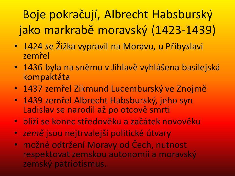 Boje pokračují, Albrecht Habsburský jako markrabě moravský (1423-1439) 1424 se Žižka vypravil na Moravu, u Přibyslavi zemřel 1436 byla na sněmu v Jihl