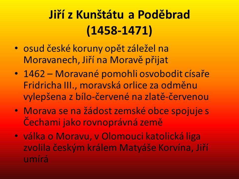 Jiří z Kunštátu a Poděbrad (1458-1471) osud české koruny opět záležel na Moravanech, Jiří na Moravě přijat 1462 – Moravané pomohli osvobodit císaře Fr