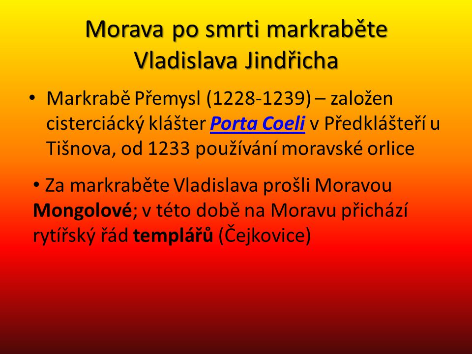 Morava po smrti markraběte Vladislava Jindřicha Markrabě Přemysl (1228-1239) – založen cisterciácký klášter Porta Coeli v Předklášteří u Tišnova, od 1